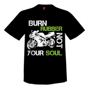 Burn Rubber Not Your Soul Black Custom T Shirt