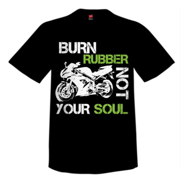 Burn Rubber Not Your Soul Black Custom T Shirt